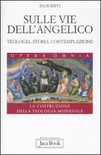 Sulle vie dell'Angelico. Teologia, storia e contemplazione. La costruzione della teologia medievale