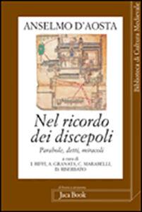 Libro Nel ricordo dei discepoli. Parole, detti, miracoli. Testo latino a fronte Anselmo d'Aosta (sant')