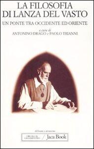 Libro La filosofia di Lanza del Vasto. Un ponte tra Occidente ed Oriente