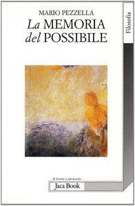 Foto Cover di La memoria del possibile, Libro di Mario Pezzella, edito da Jaca Book