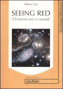 Libro Seeing red. L'universo non si espande. Redshifts, cosmologia e scienza accademica Halton Arp