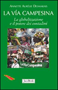 Libro La via Campesina. La globalizzazione e il potere dei contadini Annette A. Desmarais