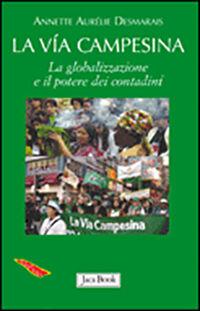La via Campesina. La globalizzazione e il potere dei contadini