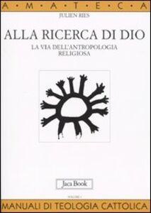 Libro Alla ricerca di Dio. La via dell'antropologia religiosa. Vol. 1: L'uomo alla ricerca di Dio. Julien Ries