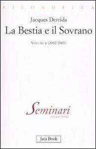 Foto Cover di La bestia e il sovrano. Vol. 2: (2002-2003)., Libro di Jacques Derrida, edito da Jaca Book