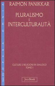 Libro Culture e religioni in dialogo. Vol. 6\1: Pluralismo e interculturalità. Raimon Panikkar