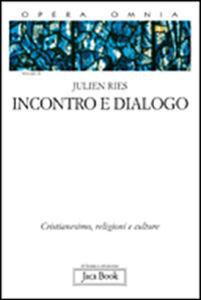 Opera omnia. Vol. 2\1: Incontro e dialogo. Cristianesimo, religioni e culture.