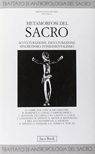 Foto Cover di Trattato di antropologia del sacro. Vol. 10: Metamorfosi del sacro. Acculturazione, inculturazione, sincretismo, fondamentalismo., Libro di  edito da Jaca Book
