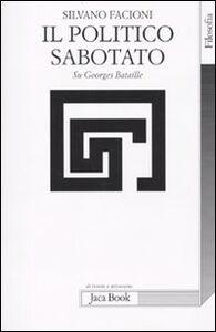 Foto Cover di Il politico sabotato. Su Georges Bataille, Libro di Silvano Facioni, edito da Jaca Book