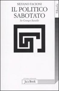 Libro Il politico sabotato. Su Georges Bataille Silvano Facioni
