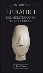 Foto Cover di Le radici del Mediterraneo e dell'Europa, Libro di Jean Guilaine, edito da Jaca Book