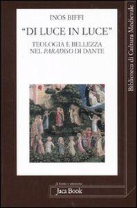 Foto Cover di «Di luce in luce». Teologia e bellezza nel Paradiso di Dante, Libro di Inos Biffi, edito da Jaca Book