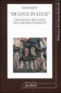 Libro «Di luce in luce». Teologia e bellezza nel Paradiso di Dante Inos Biffi