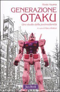 Generazione Otaku. Uno studio della postmodernità