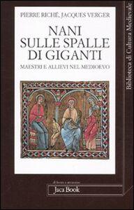 Foto Cover di Nani sulle spalle di giganti. Maestri e allievi nel Medioevo, Libro di Pierre Riché,Jacques Verger, edito da Jaca Book