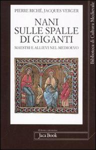 Libro Nani sulle spalle di giganti. Maestri e allievi nel Medioevo Pierre Riché , Jacques Verger