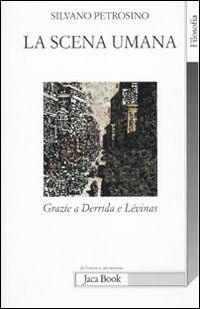 La scena umana. Grazie a Derrida e Levinas