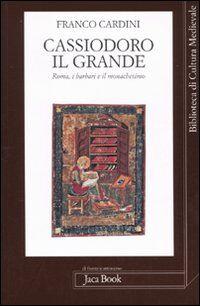 Cassiodoro il Grande. Roma, i barbari e il monachesimo