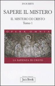 Il mistero di Cristo. La sapienza di Cristo. Vol. 1\1: Sapere il mistero.