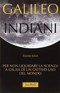 Galileo e gli indiani. Per non liquidare la scienza a causa di un cattivo uso del mondo