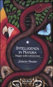Libro L' intelligenza della natura. Saggio sulla conoscenza Jeremy Narby