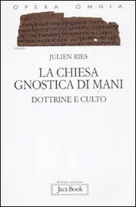 Opera omnia. Vol. 10: La chiesa gnostica di Mani. Dottrine e culto.