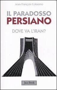 Foto Cover di Il paradosso persiano. Dove va l'Iran?, Libro di Jean-François Colosimo, edito da Jaca Book
