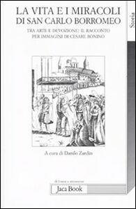 Libro La vita e i miracoli di san Carlo Borromeo. Tra arte e devozione: il racconto per immagini di Cesare Bonino