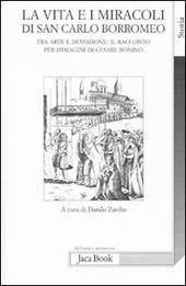 La vita e i miracoli di san Carlo Borromeo. Tra arte e devozione: il racconto per immagini di Cesare Bonino
