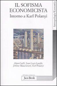 Foto Cover di Il sofisma economicista. Intorno a Karl Polanyi, Libro di  edito da Jaca Book