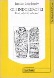 Libro Gli Indoeuropei. Fatti, dibattiti, soluzioni Iaroslav Lebedynsky