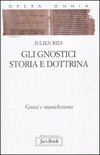 Opera omnia. Vol. 9\1: Gli gnostici. Storia e dottrina. Gnosi e manicheismo.