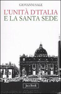Foto Cover di L' unità d'Italia e la Santa Sede, Libro di Giovanni Sale, edito da Jaca Book