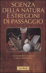 Libro Scienza della natura e stregoni di passaggio Alessandro Giuliani , Carlo M. Modonesi