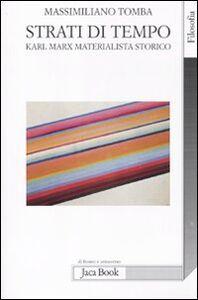 Foto Cover di Strati di tempo. Karl Marx materialista storico, Libro di Massimiliano Tomba, edito da Jaca Book
