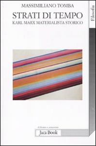 Libro Strati di tempo. Karl Marx materialista storico Massimiliano Tomba
