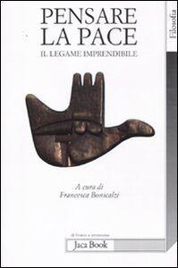Foto Cover di Pensare la pace. Il legame imprendibile, Libro di  edito da Jaca Book