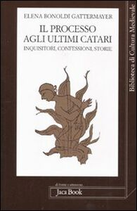 Foto Cover di Il processo agli ultimi Catari. Inquisitori, confessori, storie, Libro di Elena Bonoldi Gattermayer, edito da Jaca Book