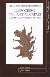 Il processo agli ultimi Catari. Inquisitori, confessori, storie