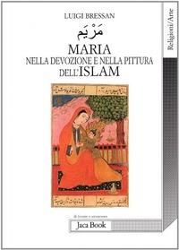 Maria nella devozione e nella pittura dell'Islam - Bressan Luigi - wuz.it