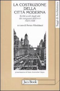 Libro La costruzione della città moderna. Scritti scelti dagli Atti dei congressi dell'Ifhtp (1923-1938)
