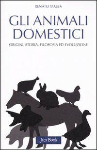 Gli animali domestici. Origini, storia, filosofia ed evoluzione
