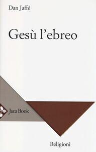 Libro Gesù l'ebreo Dan Jaffé