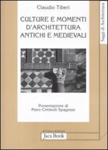 Libro Culture e momenti di architettura antichi e medievali Claudio Tiberi