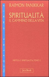 Spiritualità: il cammino della vita. Vol. 1\2: Mistica e spiritualità.