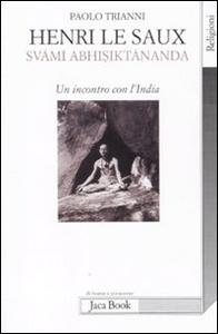 Libro Henri Le Saux (Svami Abhisiktananda). Un incontro con l'India Paolo Trianni