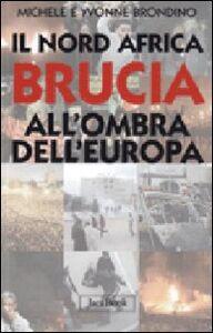 Foto Cover di Il Nord Africa brucia all'ombra dell'Europa, Libro di Michele Brondino,Yvonne Brondino, edito da Jaca Book