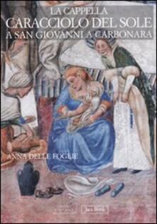 La Cappella Caracciolo del Sole a San Giovanni a Carbonara - Anna Delle Foglie - copertina