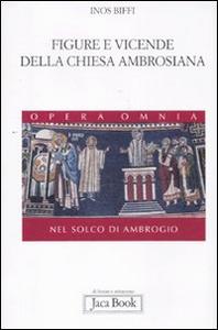 Libro Figure e vicende della chiesa ambrosiana. Nel solco di Ambrogio Inos Biffi