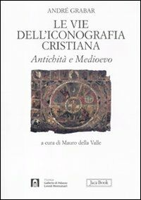 Le vie dell'iconografia cristiana. Antichità e medioevo